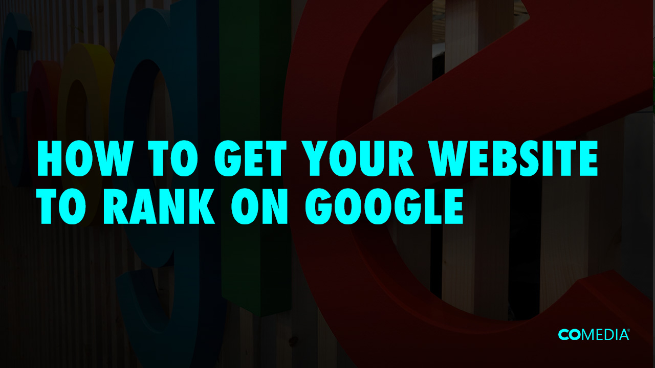 How To Get Your Website To Rank On Google